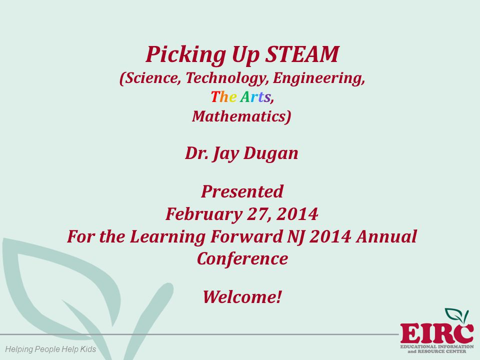 Helping People Help Kids Picking Up STEAM (Science, Technology, Engineering, The Arts, Mathematics) Dr.