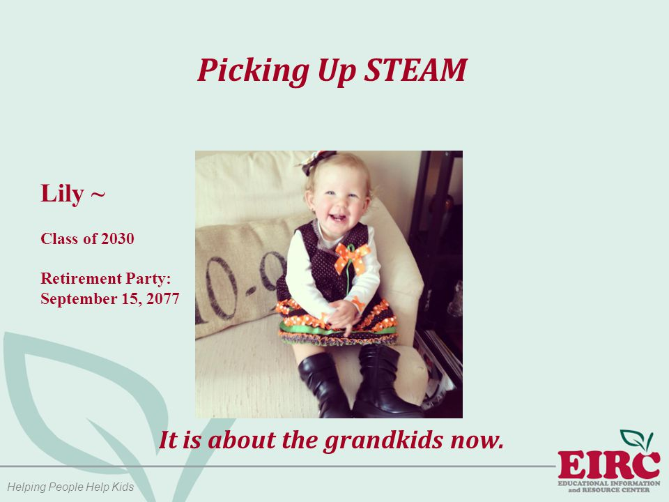 Helping People Help Kids Picking Up STEAM It is about the grandkids now.