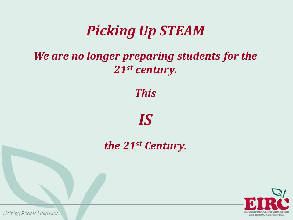 Helping People Help Kids Picking Up STEAM Real Educational Reform… It is probably not even about current school-aged students.