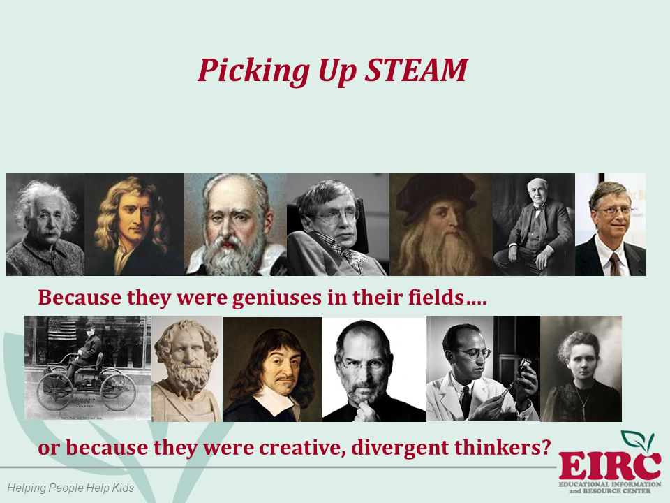 Helping People Help Kids Picking Up STEAM Because they were geniuses in their fields….