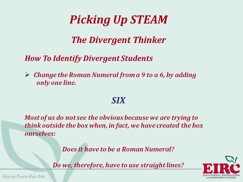 Helping People Help Kids Picking Up STEAM The Divergent Thinker How To Identify Divergent Students  Change the Roman Numeral from a 9 to a 6, by adding only one line.