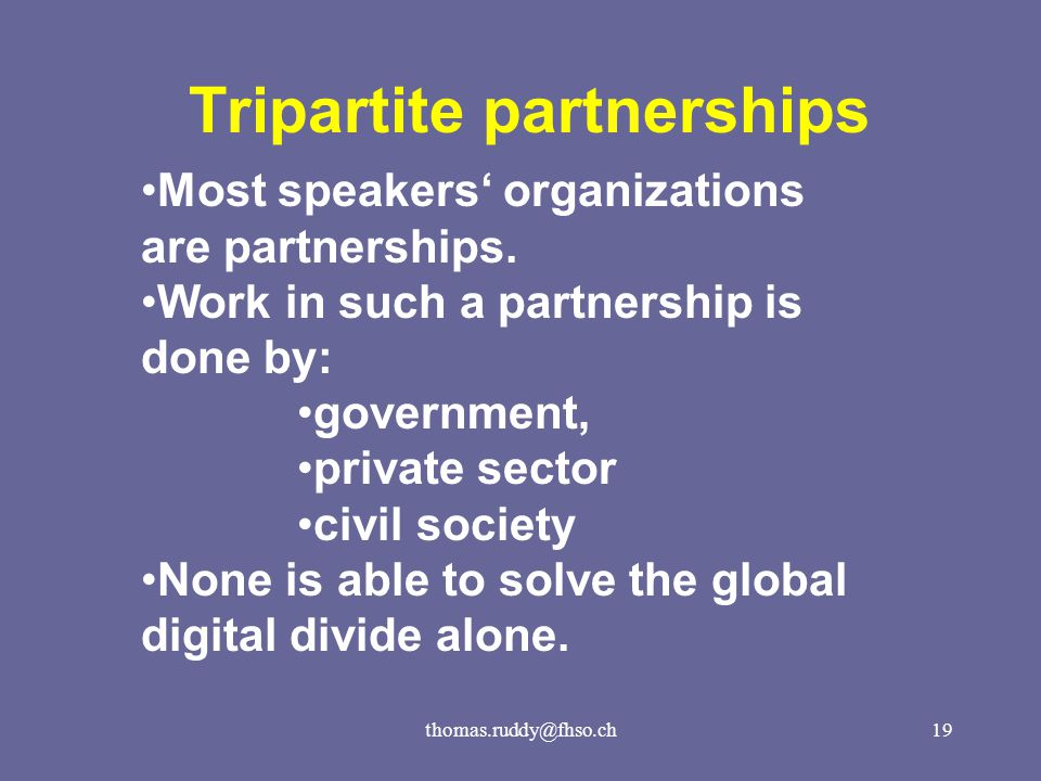 thomas.ruddy@fhso.ch19 Tripartite partnerships Most speakers' organizations are partnerships.