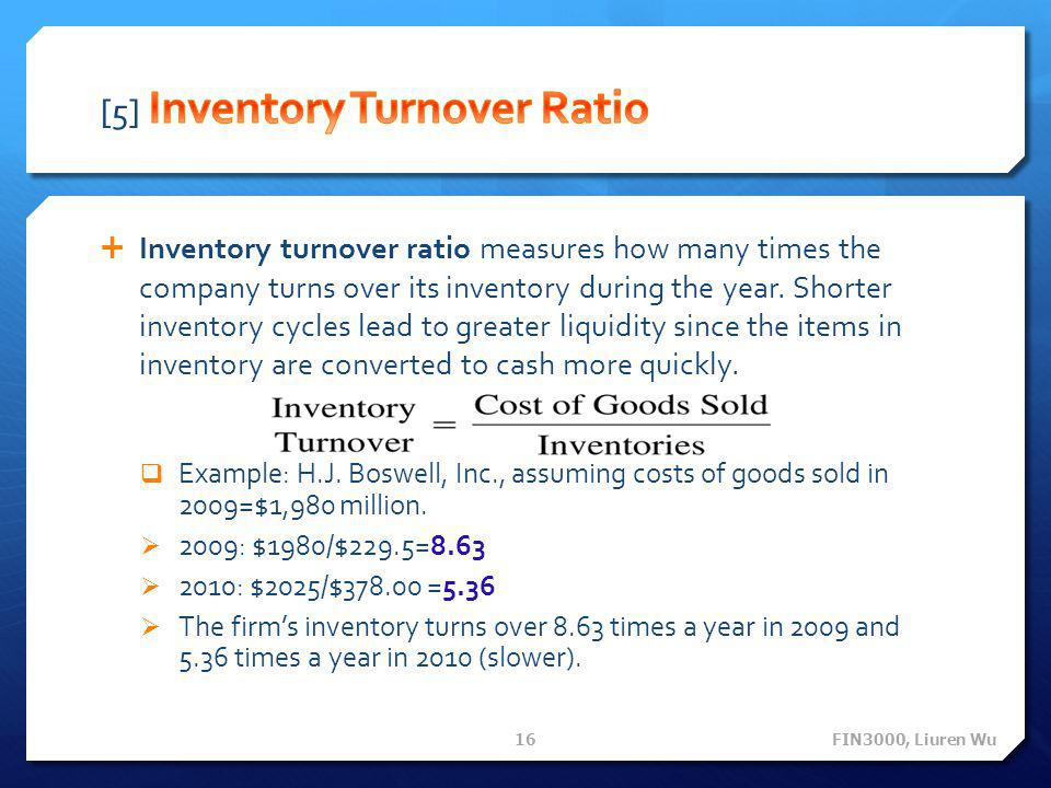  Inventory turnover ratio measures how many times the company turns over its inventory during the year. Shorter inventory cycles lead to greater liqu