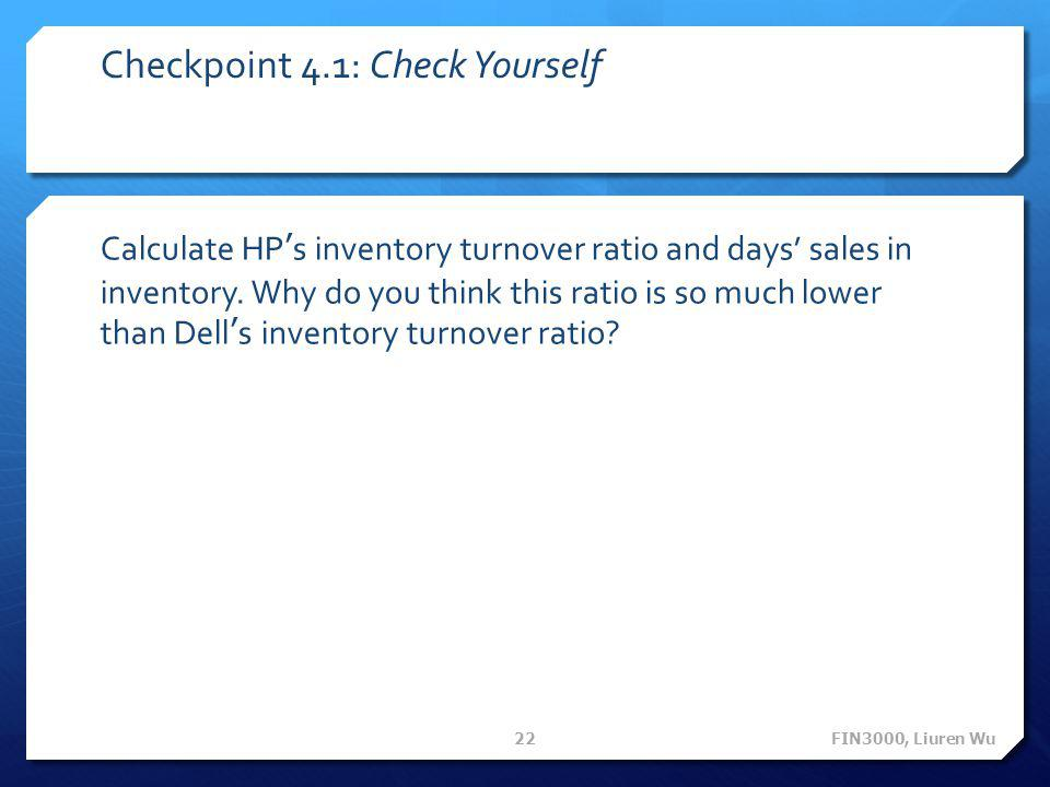 Checkpoint 4.1: Check Yourself Calculate HP's inventory turnover ratio and days' sales in inventory. Why do you think this ratio is so much lower than