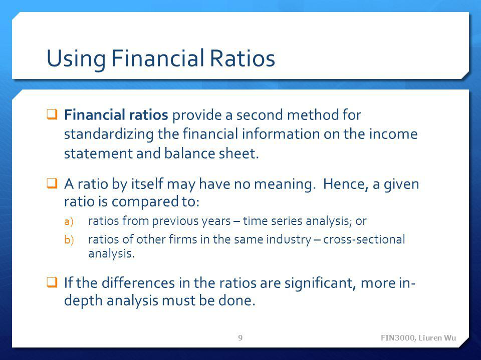 Using Financial Ratios  Financial ratios provide a second method for standardizing the financial information on the income statement and balance shee