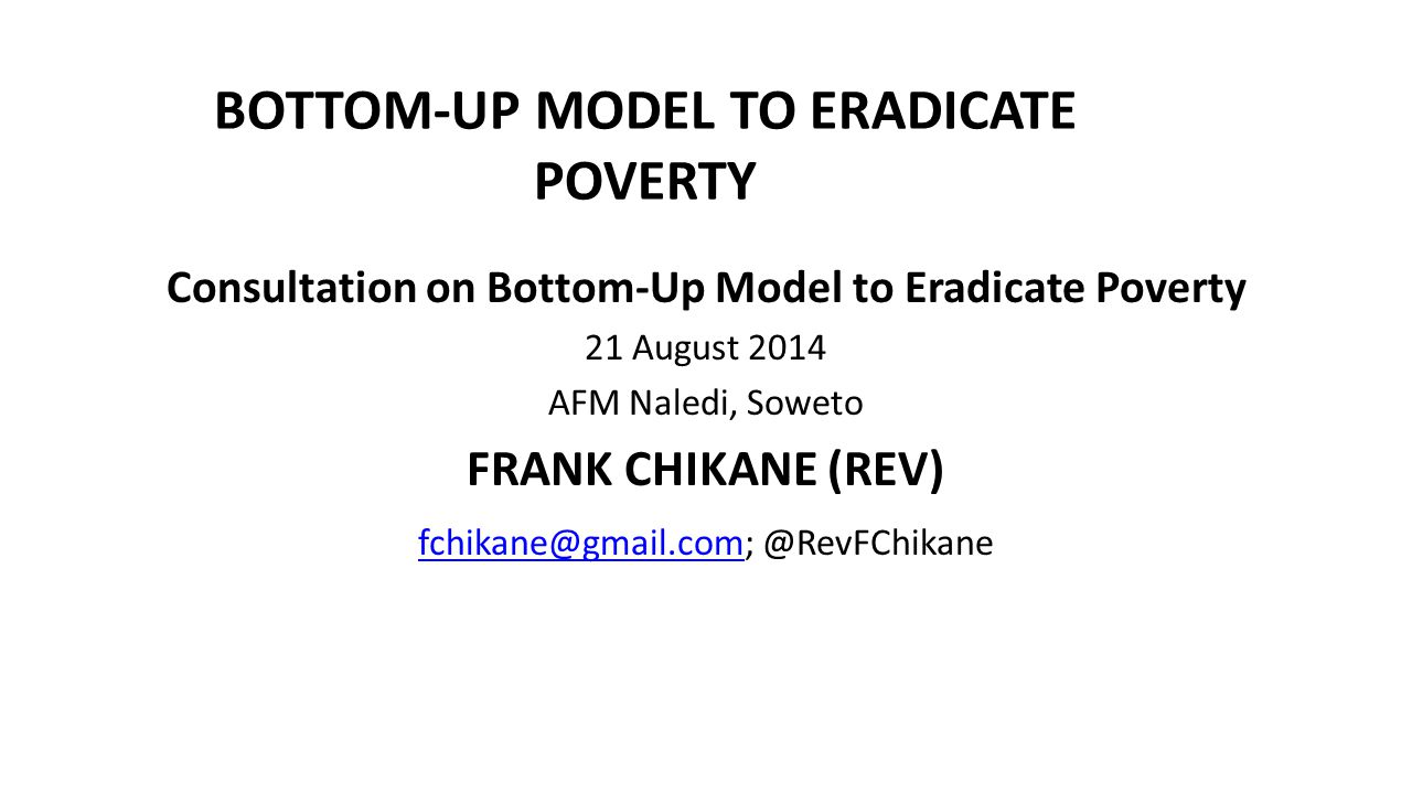 BOTTOM-UP MODEL TO ERADICATE POVERTY THE CONCEPT Empowerment (Education, training, skills development, entrepreneurship skills, etc.): Identify 'champions' (potential change agents) & focus on them.