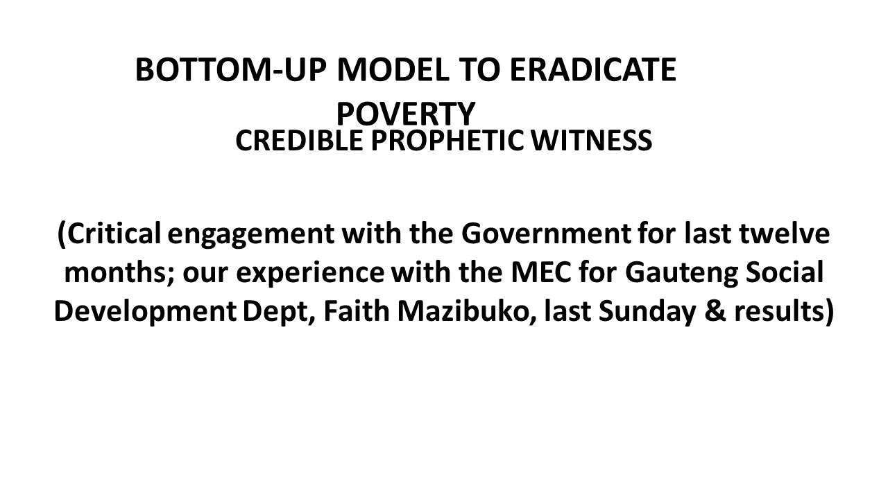 BOTTOM-UP MODEL TO ERADICATE POVERTY CREDIBLE PROPHETIC WITNESS (Critical engagement with the Government for last twelve months; our experience with t