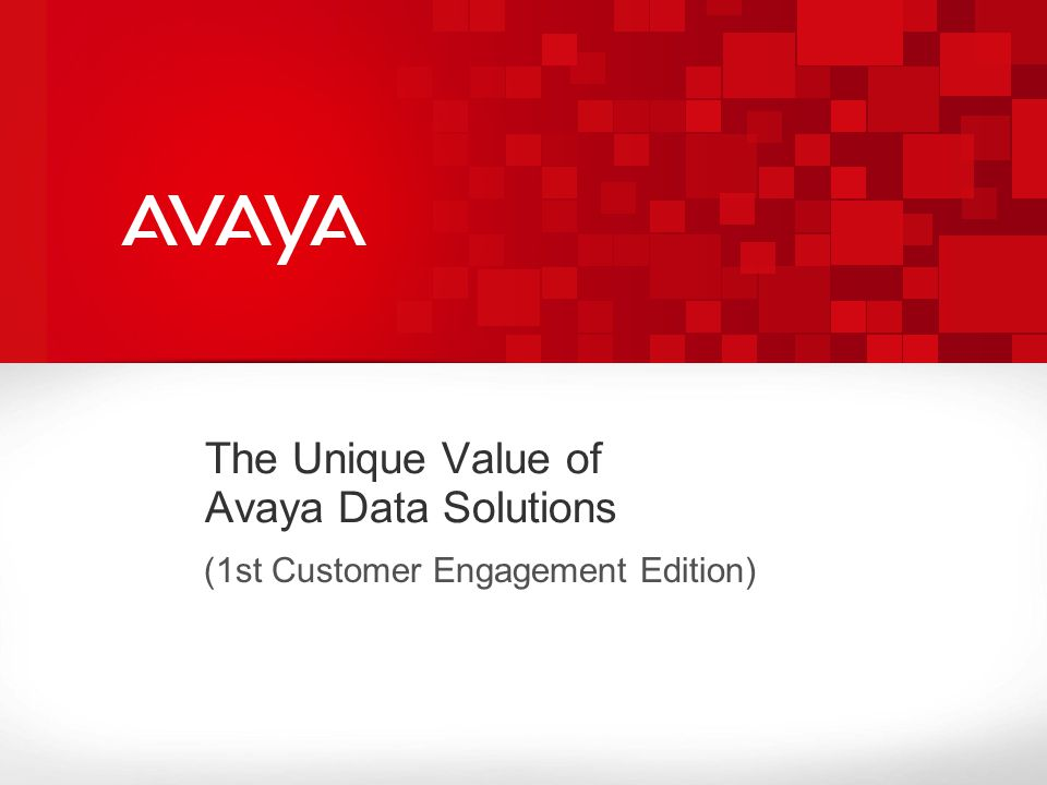 The Unique Value of Avaya Data Solutions (1st Customer Engagement Edition)