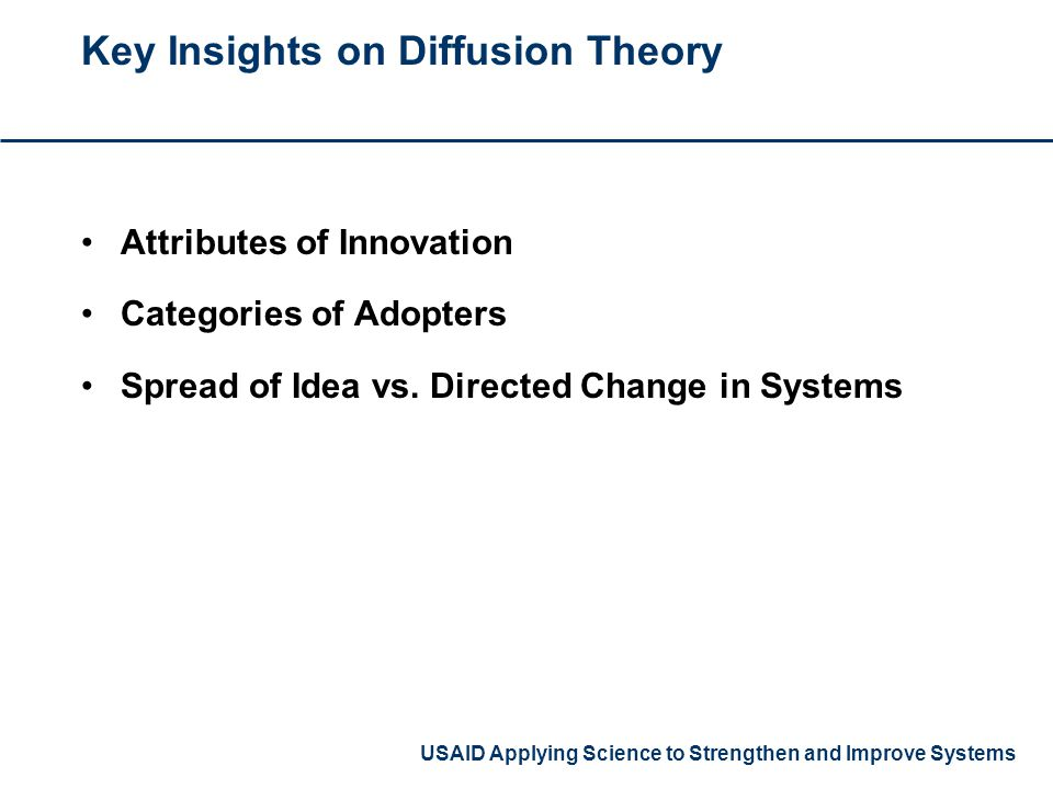 USAID Applying Science to Strengthen and Improve Systems Key Insights on Diffusion Theory Attributes of Innovation Categories of Adopters Spread of Id