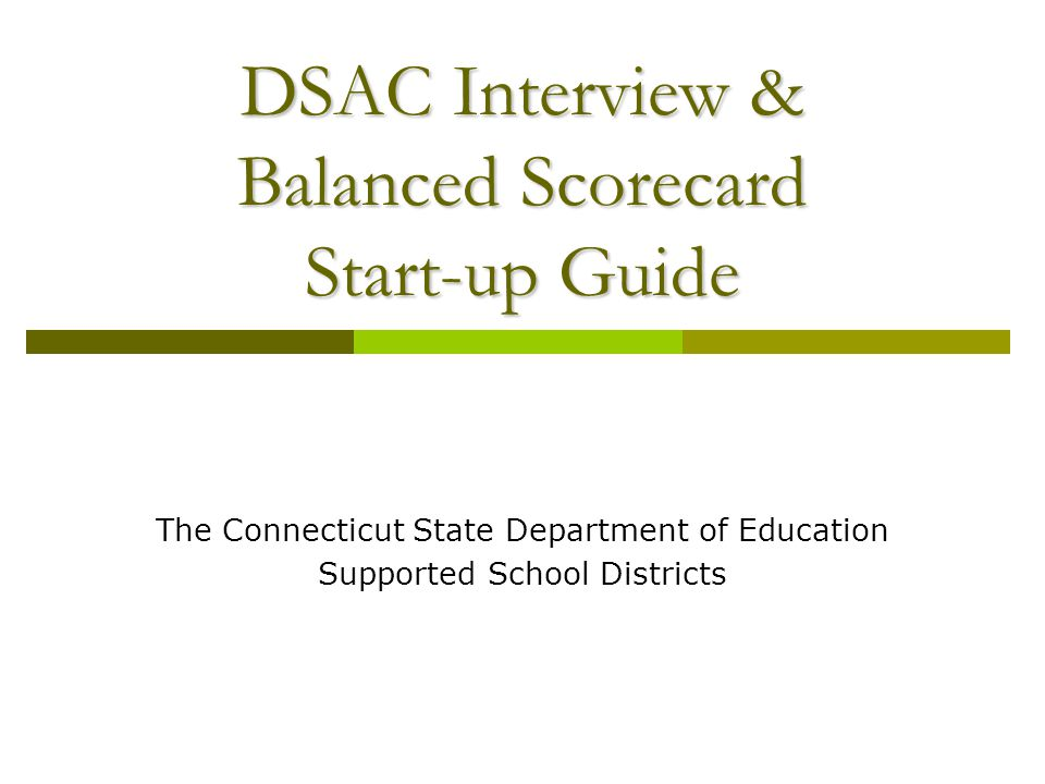 DSAC Interview & Balanced Scorecard Start-up Guide The Connecticut State Department of Education Supported School Districts