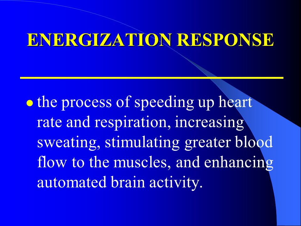 ENERGIZATION RESPONSE the process of speeding up heart rate and respiration, increasing sweating, stimulating greater blood flow to the muscles, and e