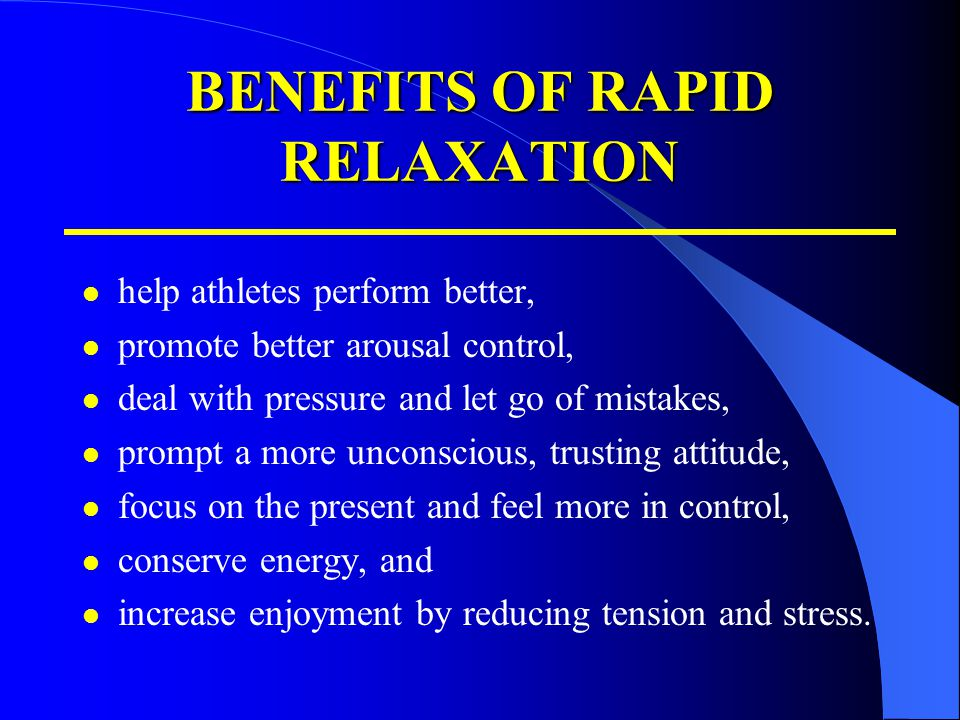 BENEFITS OF RAPID RELAXATION help athletes perform better, promote better arousal control, deal with pressure and let go of mistakes, prompt a more un