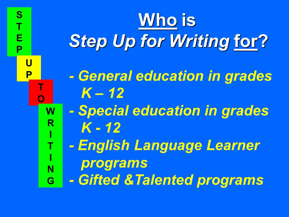 STEPSTEP UPUP TOTO WRITINGWRITING Who is Who is Step Up for Writing for.