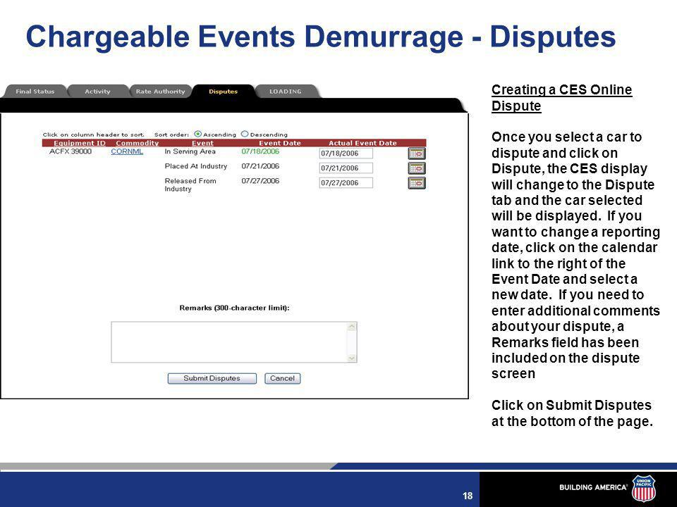 18 Chargeable Events Demurrage - Disputes Creating a CES Online Dispute Once you select a car to dispute and click on Dispute, the CES display will ch