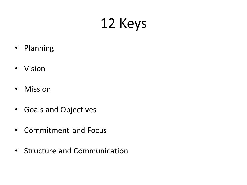 12 Keys Planning Vision Mission Goals and Objectives Commitment and Focus Structure and Communication