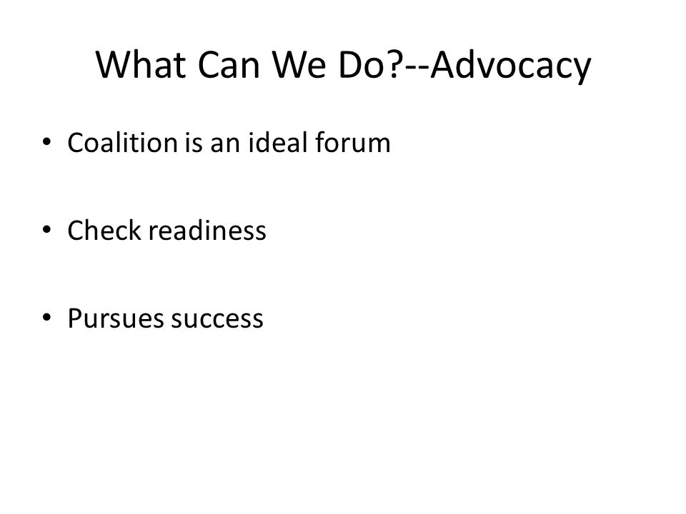 What Can We Do --Advocacy Coalition is an ideal forum Check readiness Pursues success