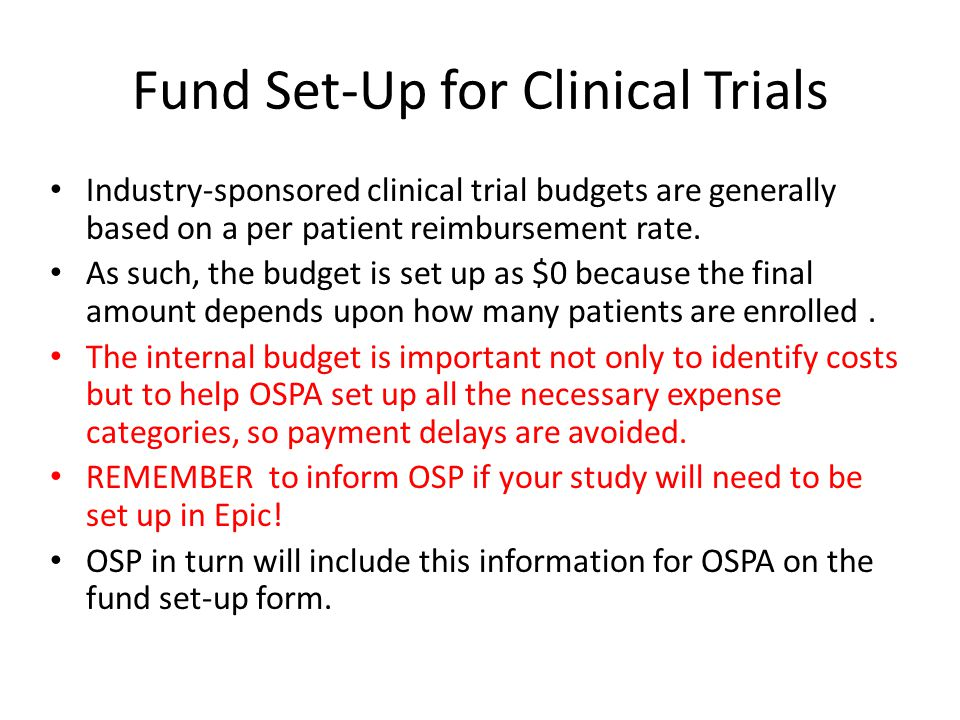Fund Set-Up for Clinical Trials Industry-sponsored clinical trial budgets are generally based on a per patient reimbursement rate.