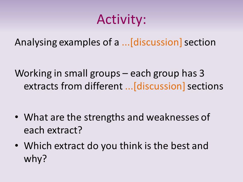 Activity: Analysing examples of a...[discussion] section Working in small groups – each group has 3 extracts from different...[discussion] sections Wh