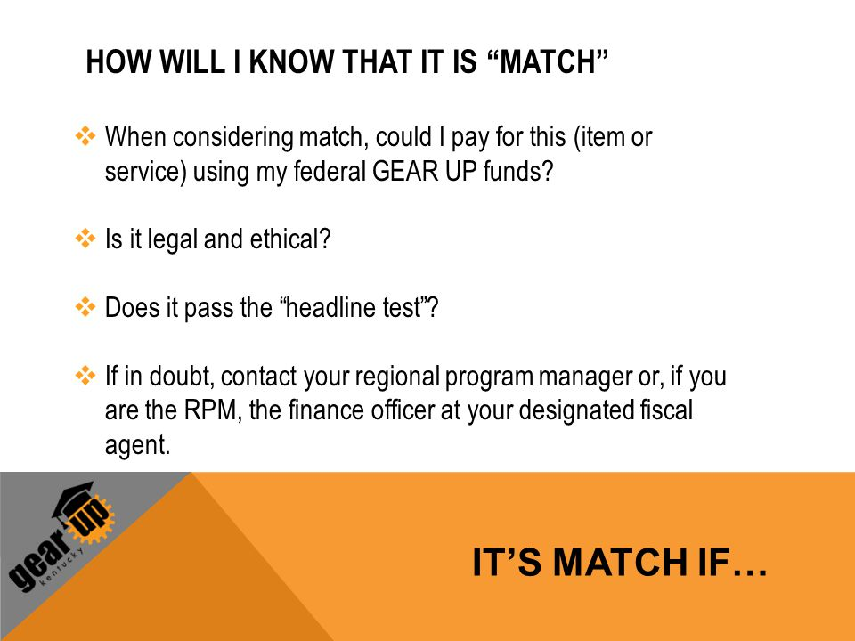 "HOW WILL I KNOW THAT IT IS ""MATCH""  When considering match, could I pay for this (item or service) using my federal GEAR UP funds?  Is it legal and"