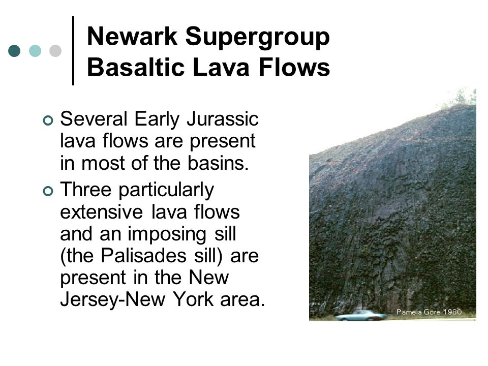 Newark Supergroup Basaltic Lava Flows Several Early Jurassic lava flows are present in most of the basins.