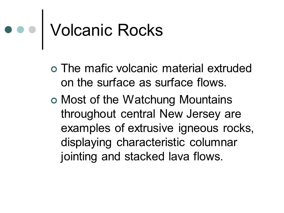 Volcanic Rocks The mafic volcanic material extruded on the surface as surface flows.