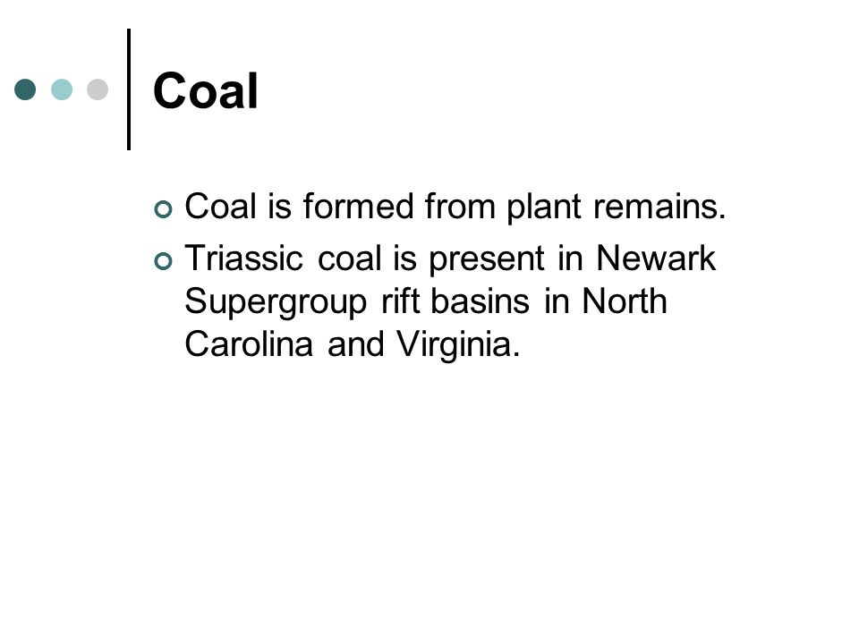 Coal Coal is formed from plant remains.