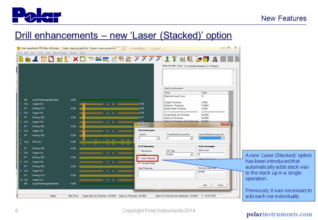 8 New Features Drill enhancements – new 'Laser (Stacked)' option A new 'Laser (Stacked)' option has been introduced that automatically adds stack vias to the stack up in a single operation.