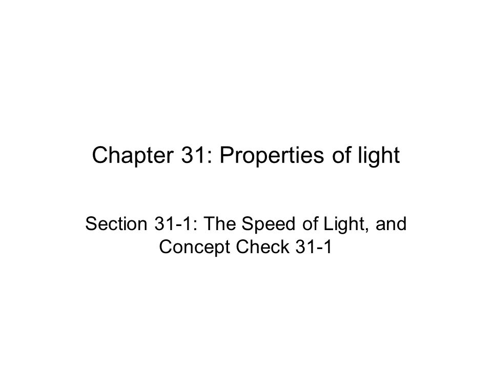 Chapter 31: Properties of light Section 31-1: The Speed of Light, and Concept Check 31-1