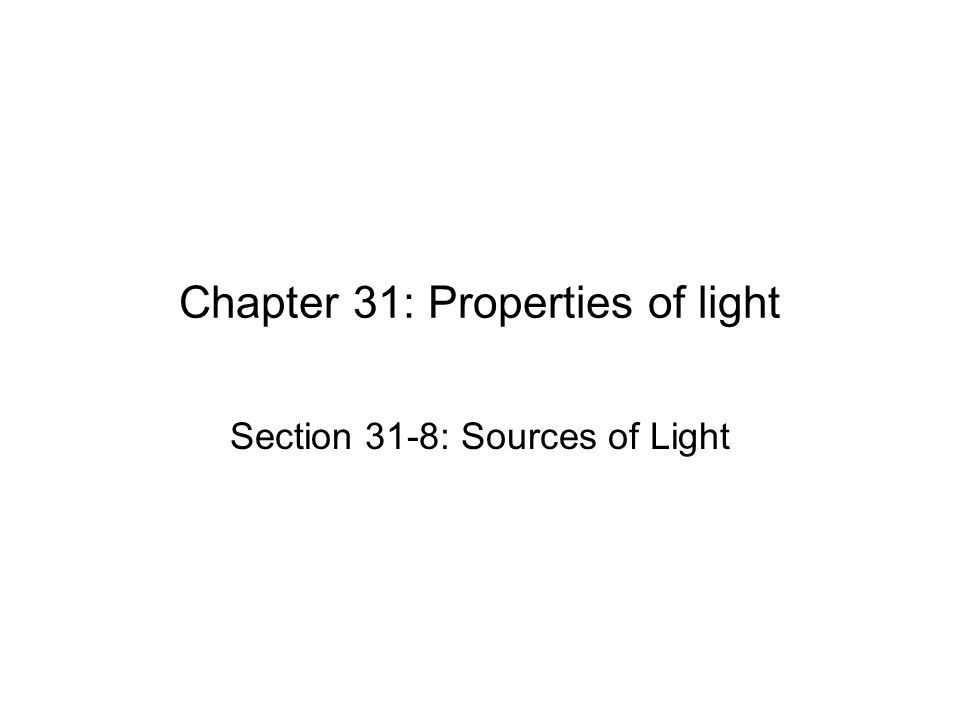Chapter 31: Properties of light Section 31-8: Sources of Light