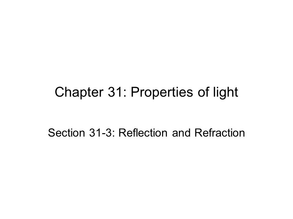 Chapter 31: Properties of light Section 31-3: Reflection and Refraction