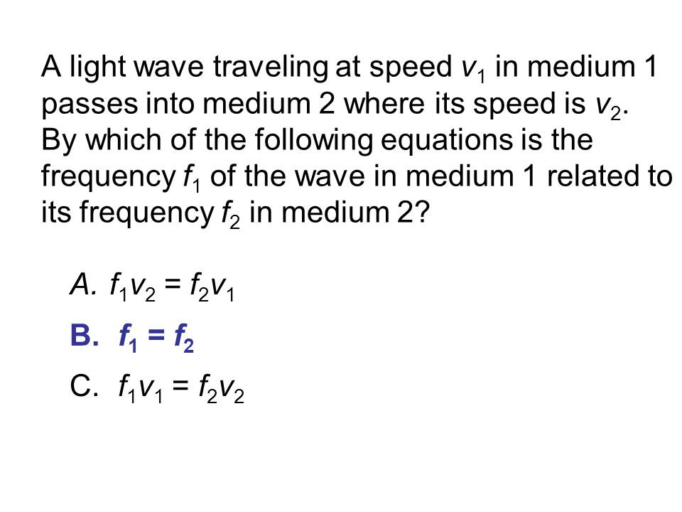 A light wave traveling at speed v 1 in medium 1 passes into medium 2 where its speed is v 2.