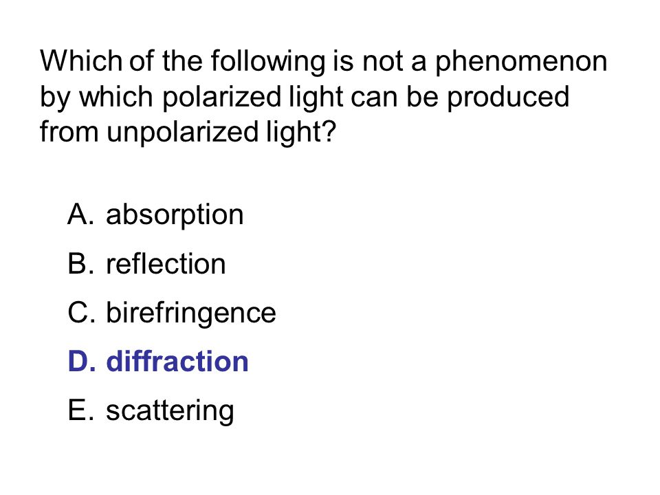 Which of the following is not a phenomenon by which polarized light can be produced from unpolarized light.