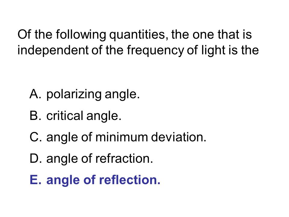 Of the following quantities, the one that is independent of the frequency of light is the A.polarizing angle.