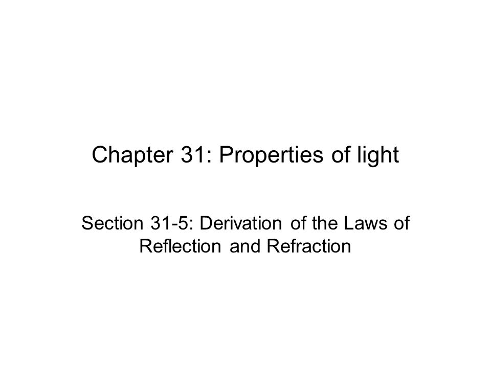 Chapter 31: Properties of light Section 31-5: Derivation of the Laws of Reflection and Refraction