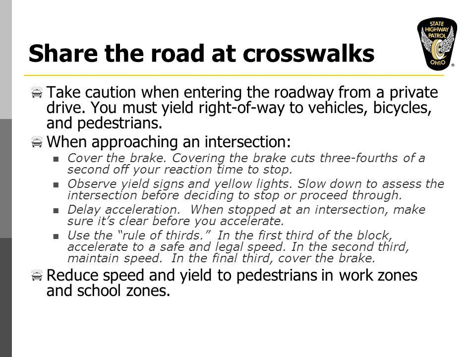Share the road at crosswalks  Take caution when entering the roadway from a private drive.