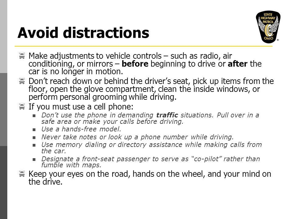 Avoid distractions  Make adjustments to vehicle controls – such as radio, air conditioning, or mirrors – before beginning to drive or after the car is no longer in motion.