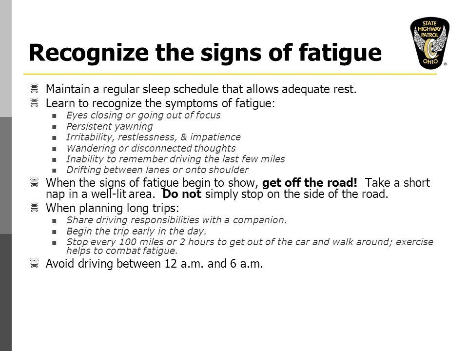 Recognize the signs of fatigue  Maintain a regular sleep schedule that allows adequate rest.