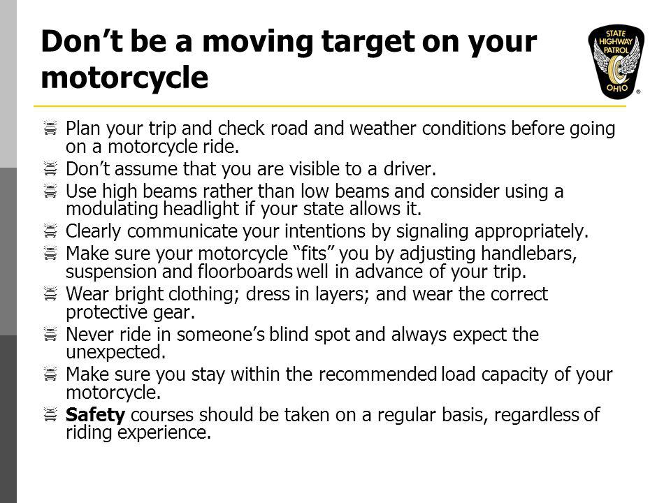 Don't be a moving target on your motorcycle  Plan your trip and check road and weather conditions before going on a motorcycle ride.