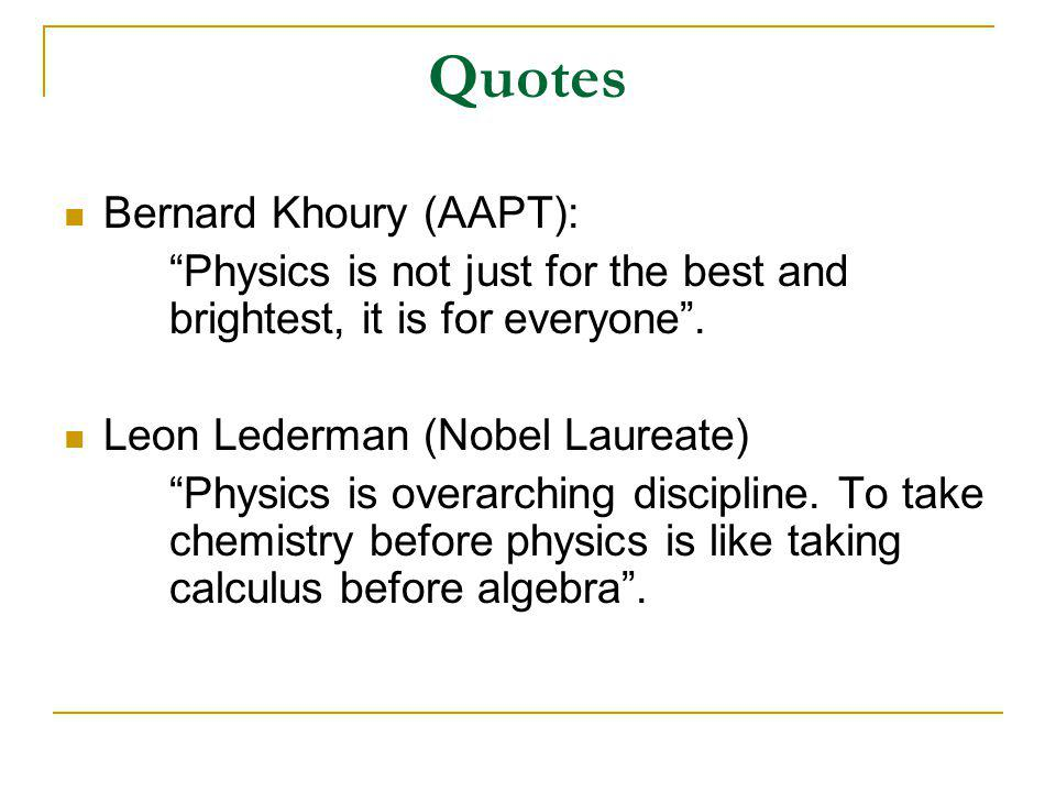 Quotes Bernard Khoury (AAPT): Physics is not just for the best and brightest, it is for everyone .