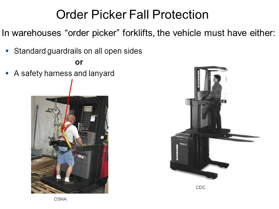 """Order Picker Fall Protection In warehouses """"order picker"""" forklifts, the vehicle must have either:  Standard guardrails on all open sides or  A safe"""