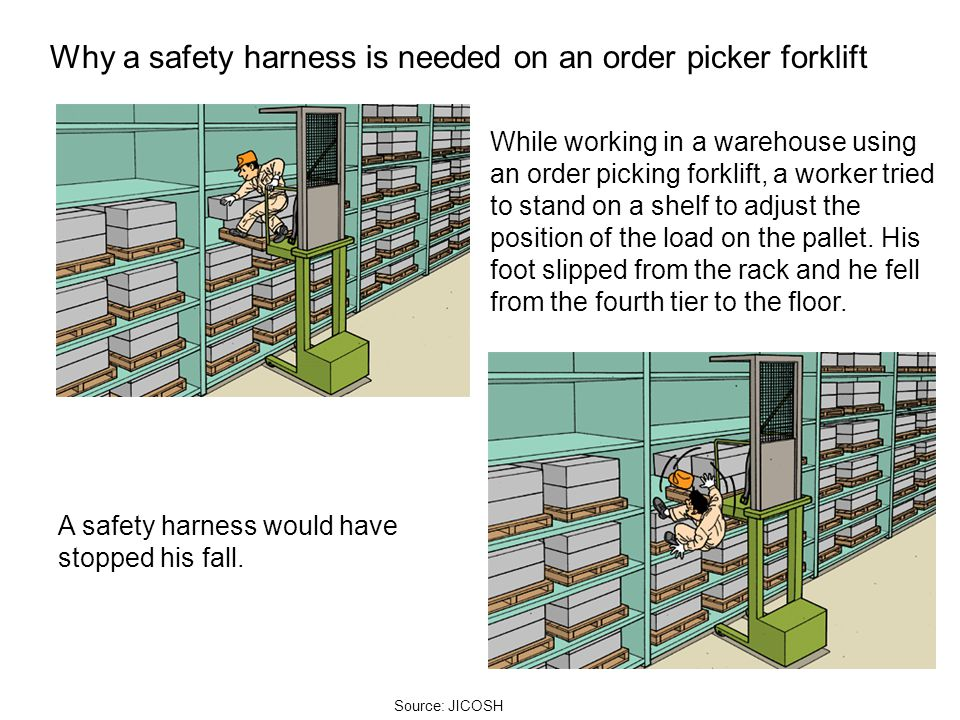 Why a safety harness is needed on an order picker forklift While working in a warehouse using an order picking forklift, a worker tried to stand on a