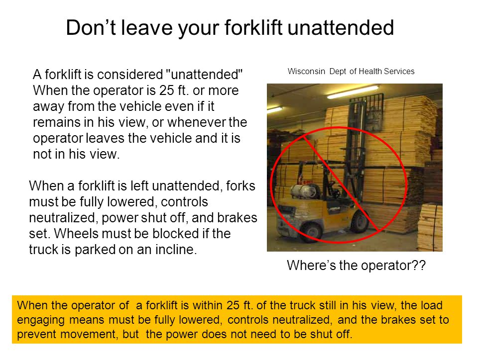 Don't leave your forklift unattended A forklift is considered