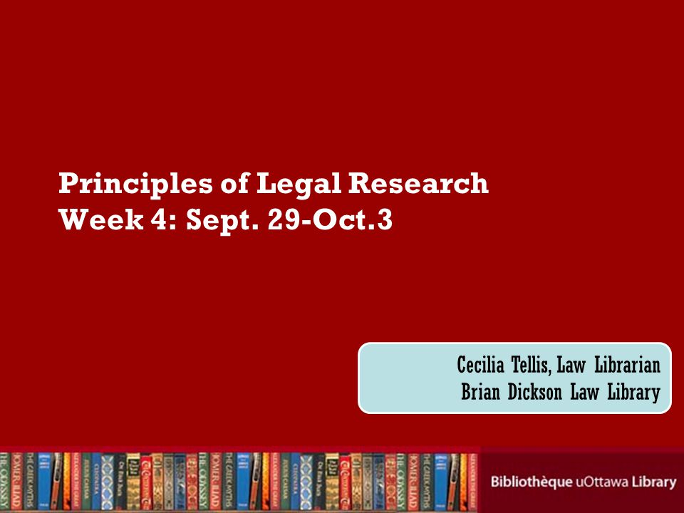 Cecilia Tellis, Law Librarian Brian Dickson Law Library Principles of Legal Research Week 4: Sept.