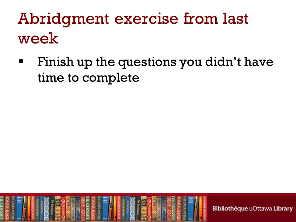 Abridgment exercise from last week  Finish up the questions you didn't have time to complete