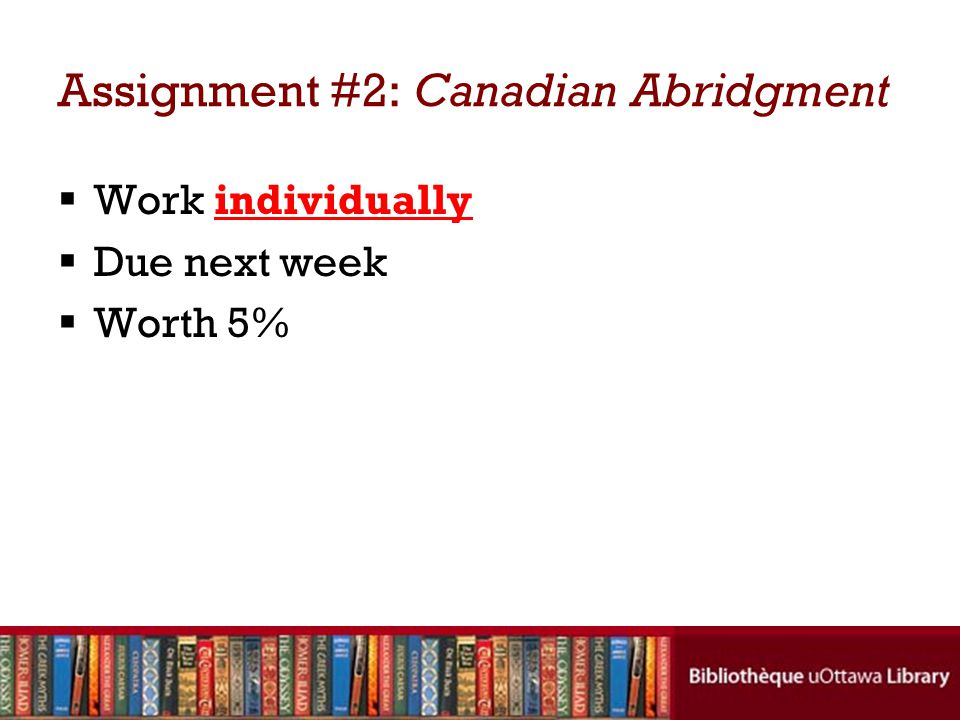 Assignment #2: Canadian Abridgment  Work individually  Due next week  Worth 5%