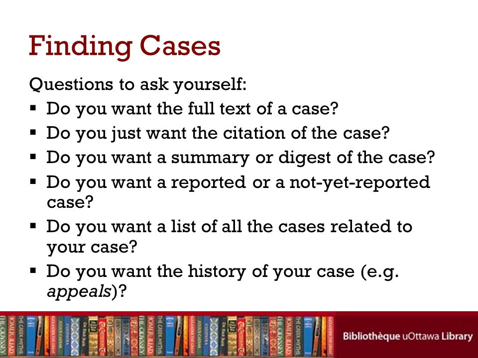 Two main ways of finding cases 1.By case name (or citation)  known-item searching 2.By subject  unknown-item searching