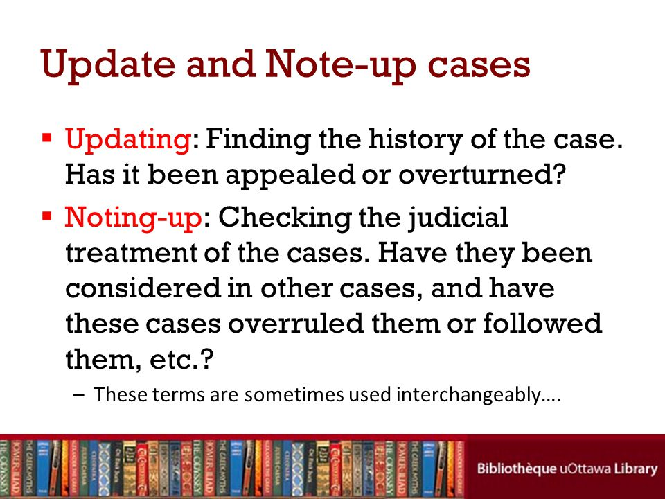 Update and Note-up cases  Updating: Finding the history of the case.