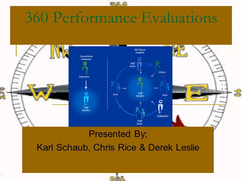 360 Performance Evaluations Presented By; Karl Schaub, Chris Rice & Derek Leslie
