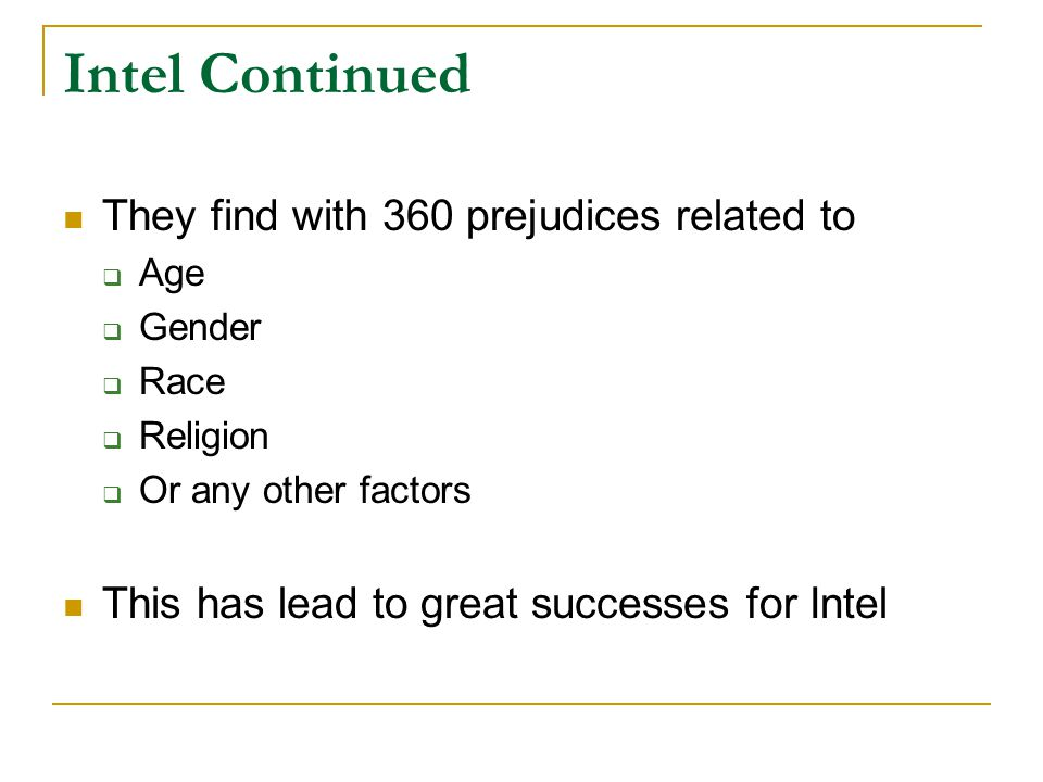 Intel Continued They find with 360 prejudices related to  Age  Gender  Race  Religion  Or any other factors This has lead to great successes for Intel