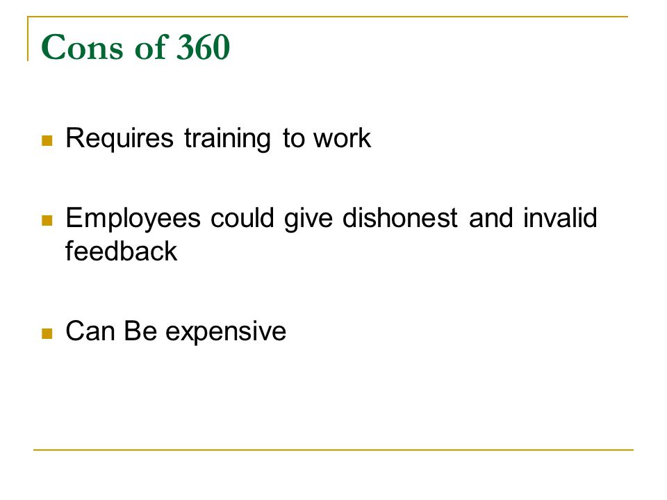 Cons of 360 Requires training to work Employees could give dishonest and invalid feedback Can Be expensive